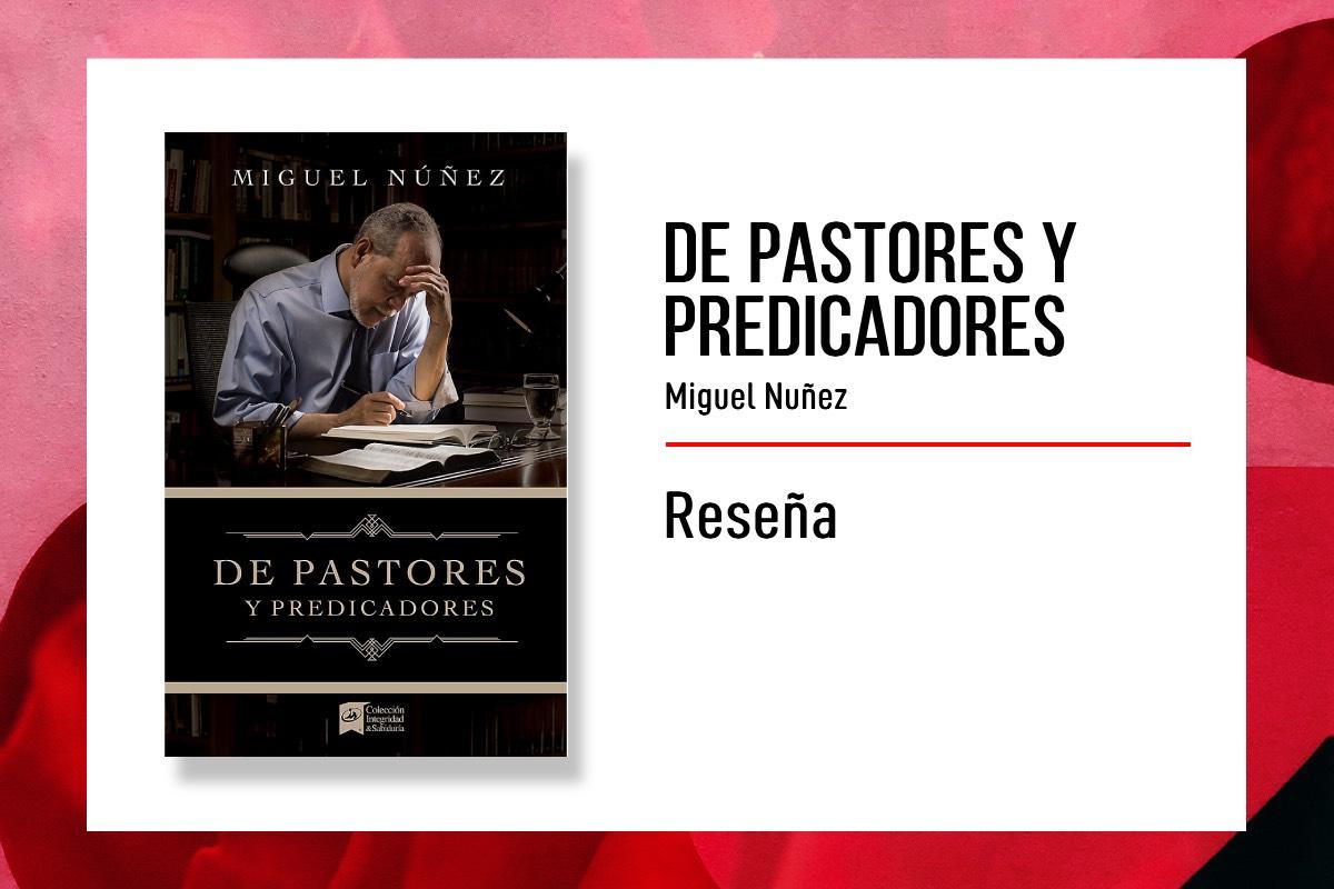 Reseña: De Pastores y Predicadores – MiguelNúñez